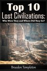 Top 10 Lost Civilizations: Who Were They and Where Did They Go?
