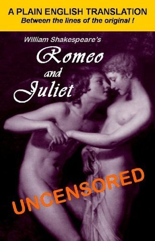 William Shakespeare's Romeo and Juliet Uncensored