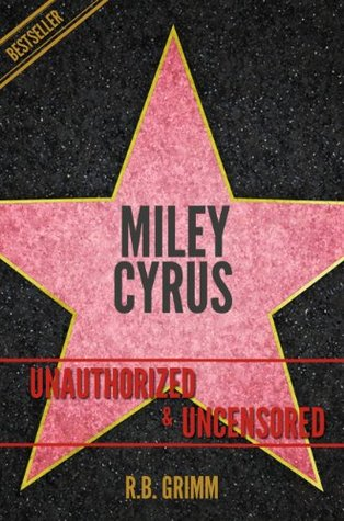 Miley Cyrus Unauthorized & Uncensored