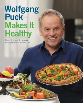 Wolfgang puck makes it healthy light delicious recipes and easy 21486206 forumfinder Images