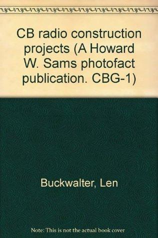 CB radio construction projects (A Howard W. Sams photofact publication. CBG-1)