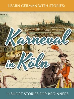 Learn German with Stories: Karneval in Köln - 10 Short Stories for Beginners (Dino lernt Deutsch, #3)