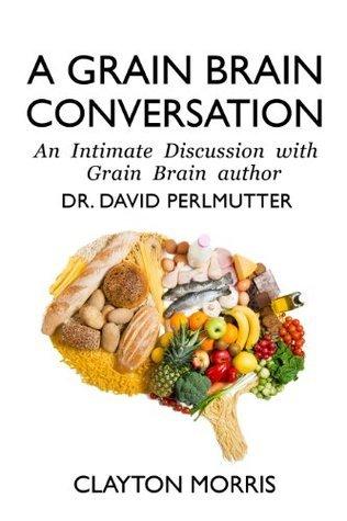 A Grain Brain Conversation: An Intimate Discussion with Grain Brain author Dr. David Perlmutter