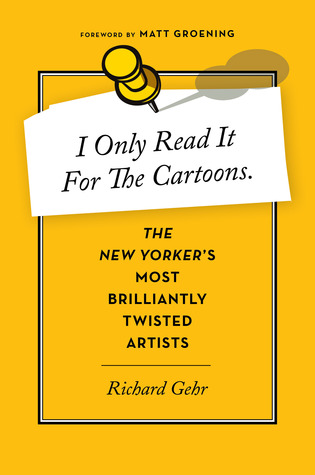 Ebook I Only Read It for the Cartoons: The New Yorker's Most Brilliantly Twisted Artists by Richard Gehr PDF!