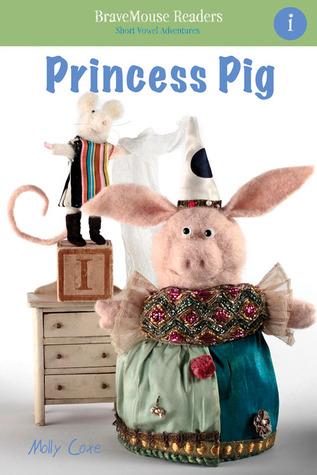 Princess Pig: A Short Vowel Adventure