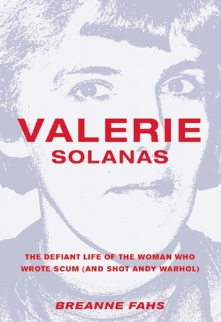 Valerie Solanas: The Defiant Life of the Woman Who Wrote SCUM