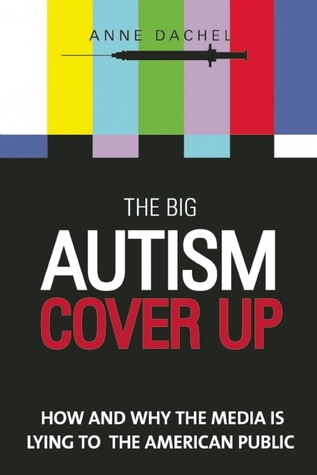The Big Autism Cover-Up: How and Why the Media Is Lying to the American Public