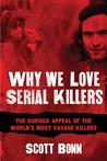 Why We Love Serial Killers by Scott A. Bonn
