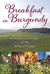 Breakfast in Burgundy A Hungry Irishman in the Belly of France by Raymond Blake