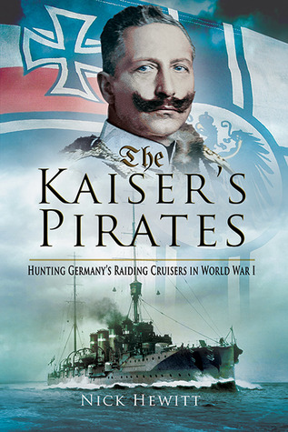 the-kaiser-s-pirates-hunting-germany-s-raiding-cruisers-in-world-war-i