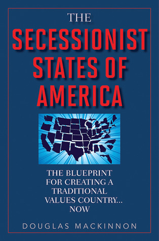 The Secessionist States of America: The Blueprint for Creating a Traditional Values Country . . . Now