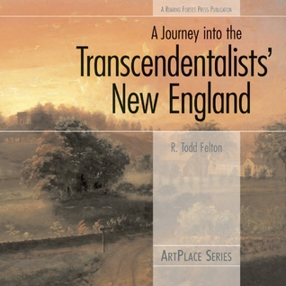 A Journey into the Transcendentalists' New England by R. Todd Felton