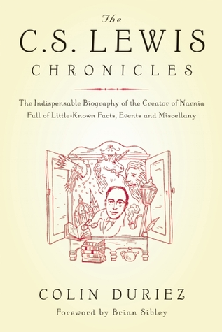 The C.S. Lewis Chronicles: The Indispensable Biography of the Creator of Narnia Full of Little-Known Facts, Events and Miscellany