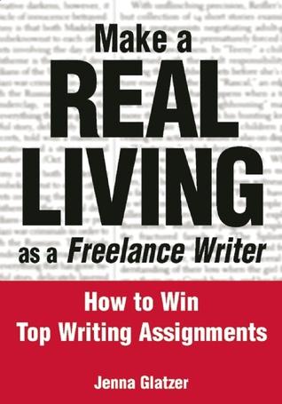 Make A REAL LIVING as a Freelance Writer by Jenna Glatzer