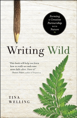 Ebook Writing Wild: Forming a Creative Partnership with Nature by Tina Welling TXT!