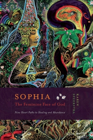 Sophia - The Feminine Face of God: Nine Hearts Path to Healing and Abundance