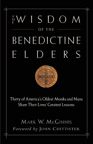 The Wisdom of the Benedictine Elders: Thirty of America's Oldest Monks and Nuns Share Their Lives' Greatest Lessons