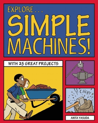 Explore Simple Machines!: 25 Great Projects, Activities, Experiments