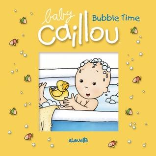 Baby Caillou: Bubble Time por Pascale Morin, Pierre Brignaud