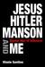 Jesus, Hitler, Manson and M...
