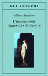 L'insostenibile leggerezza dell'essere by Milan Kundera