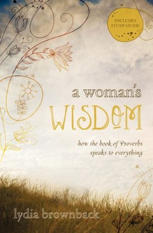 A Womans Wisdom: How the Book of Proverbs Speaks to Everything