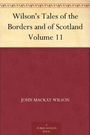 Wilson's Tales of the Borders and of Scotland, Volume 11