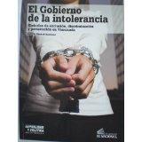 El Gobierno De La Intolerancia.Historias de exclusión,discriminación y persecución en Venezuela
