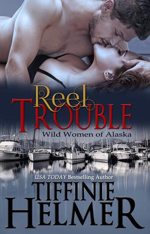 Reel Trouble (Wild Women of Alaska #1)