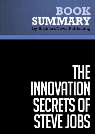 Summary: The Innovation Secrets of Steve Jobs - Carmine Gallo: Insanely Different Principles for Breakthrough Success