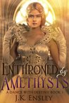 Enthroned by Amethysts (A Dance with Destiny, #3)