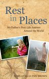 Rest In Places: My Father's Post-Life Journey Around The World (Marlayna Glynn Brown)