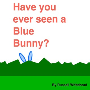 Ebook Have you ever seen a Blue Bunny? by Russell  Whitehead TXT!