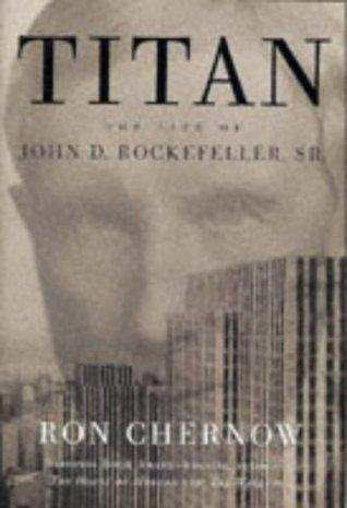 Titan: The Life of John D. Rockefeller, Sr. (Vintage)