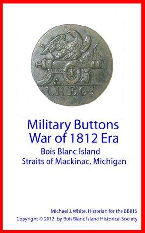 Military Buttons War of 1812 Era Bois Blanc Island Straits of Mackinac, Michigan