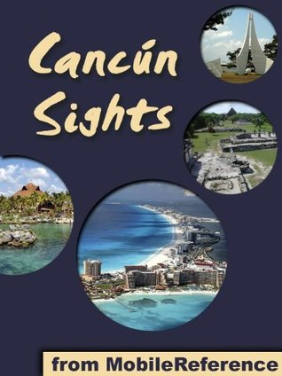 Cancun Sights 2012: a travel guide to the attractions and activities in Cancun, Mexico