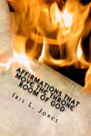 Affirmations That Move the Throne Room of GOD: A 30-45 day journey journey of adjusting your mind toward GOD'S plans and desires for you