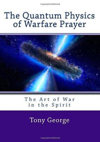 The Quantum Physics of Warfare Prayer: The Art of War in the Spirit