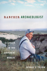 Rancher Archaeologist: A Career in Two Different Worlds