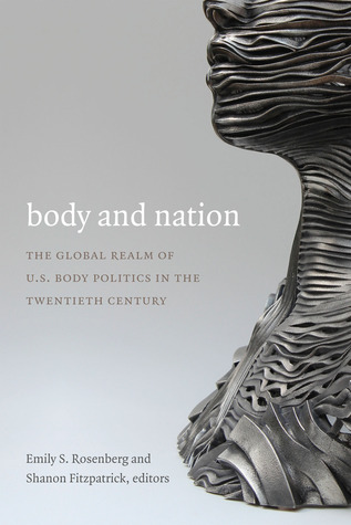 Body and Nation: The Global Realm of U.S. Body Politics in the Twentieth Century