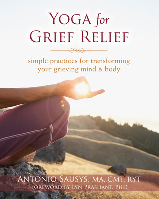 Yoga for Grief Relief: Simple Practices for Transforming Your Grieving Mind and Body