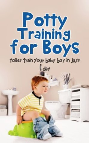 Potty Training for Boys: Toilet Train Your Baby Boy in Just 1 Day