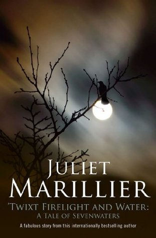 Twixt Firelight and Water by Juliet Marillier