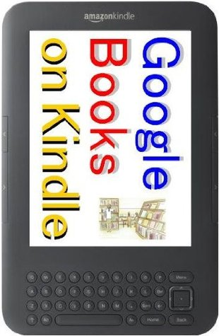 """""""Google Books on Kindle"""" How to read Public Domain Free eBooks in Google Books on Kindle. - Convert Google eBooks into Amazon Kindle Format by Windows, ... in Google Books on Kindle. - TKP 0021 -"""