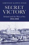 Secret Victory: Ireland & the War at Sea 1914-1918: Cobh and the War at Sea 1914-1918