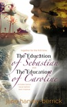 The Education of Sebastian & The Education of Caroline (The Education of..., #1-2)