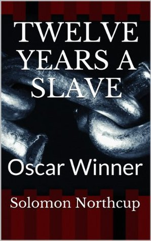 """Twelve Years A Slave: Illustrated: Included is a """"MEMORIAL OF ANNE"""" Solomon Northcup wife."""
