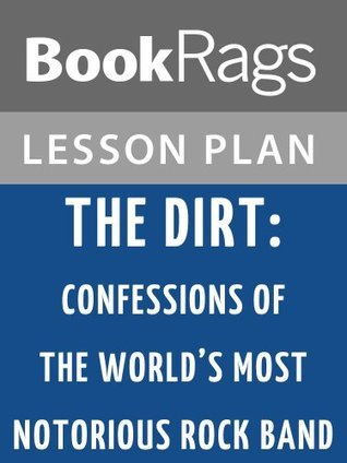 The Dirt: Confessions of the World's Most Notorious Rock Band Lesson Plans