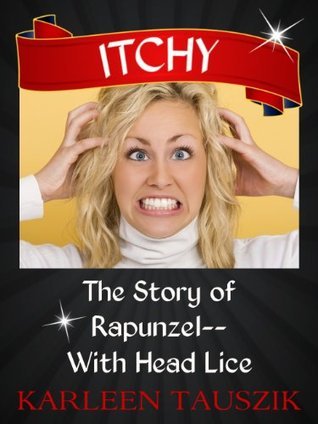 Itchy: The Story of Rapunzel--With Head Lice