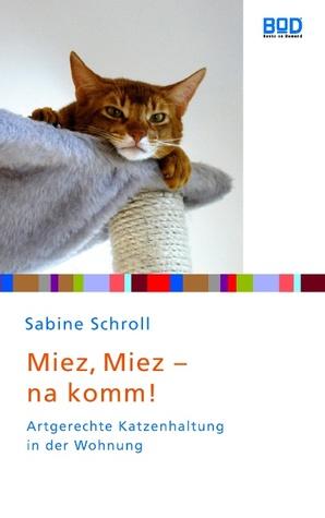 Miez, miez - na komm!: Artgerechte Katzenhaltung in der Wohnung